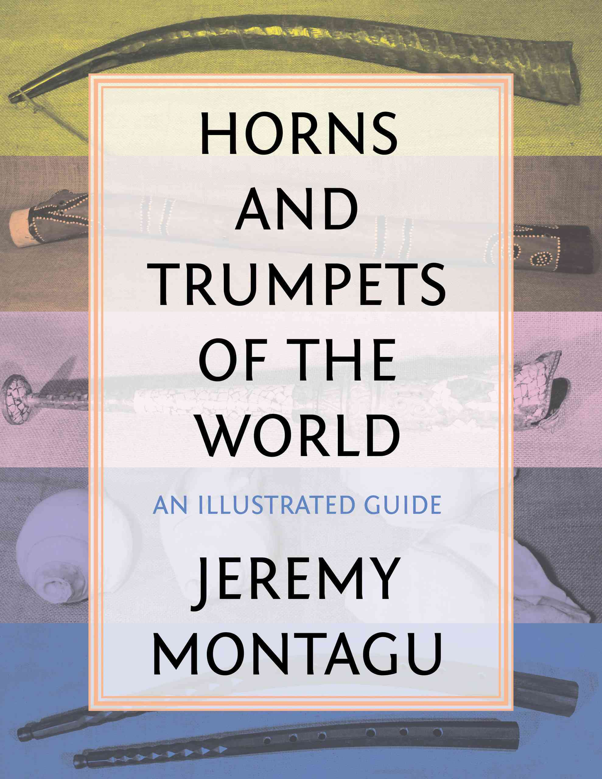 Horns and Trumpets of the World By Montagu, Jeremy